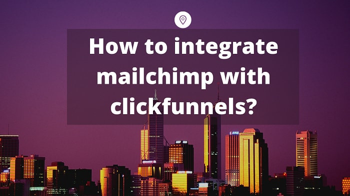 how to integrate mailchimp with clickfunnels